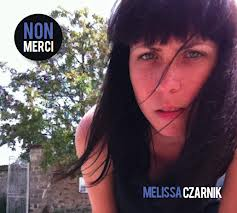 "Melissa Czarnik's album ""Non Merci"", written and composed at Camac Centre d'Art"