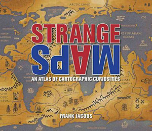 """Strange Maps"", by Frank Jacobs"